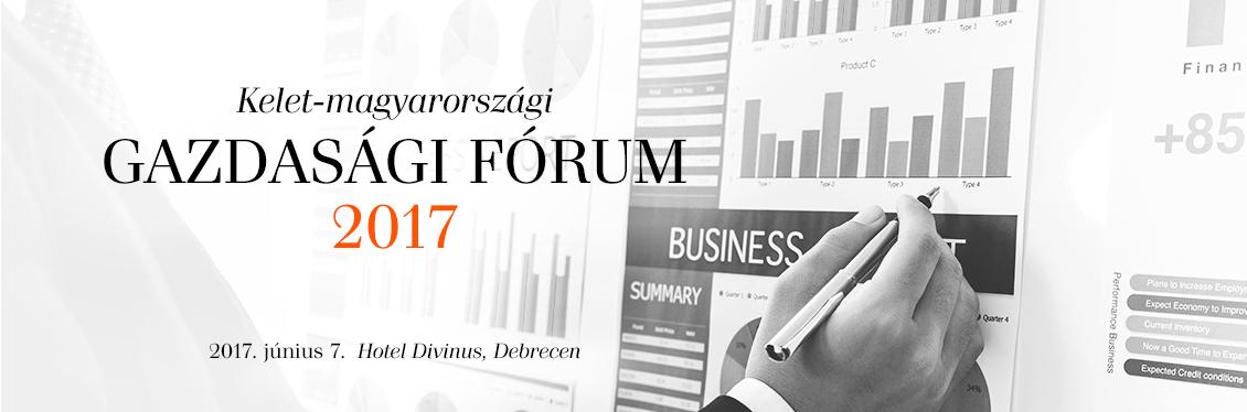 Kelet-magyarországi Gazdasági Fórum 2017 - Debrecen
