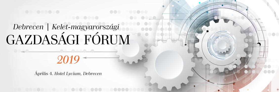 Debrecen – Kelet-magyarországi Gazdasági Fórum 2019