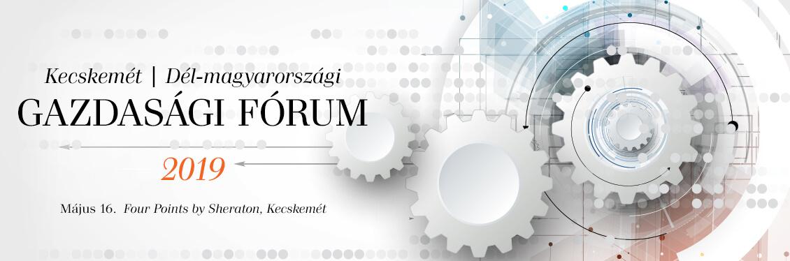 Kecskemét – Dél-magyarországi Gazdasági Fórum 2019